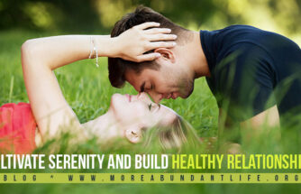 Cultivate Serenity and Build Healthy Relationships by Mari Plasencion - The More Abundant Life