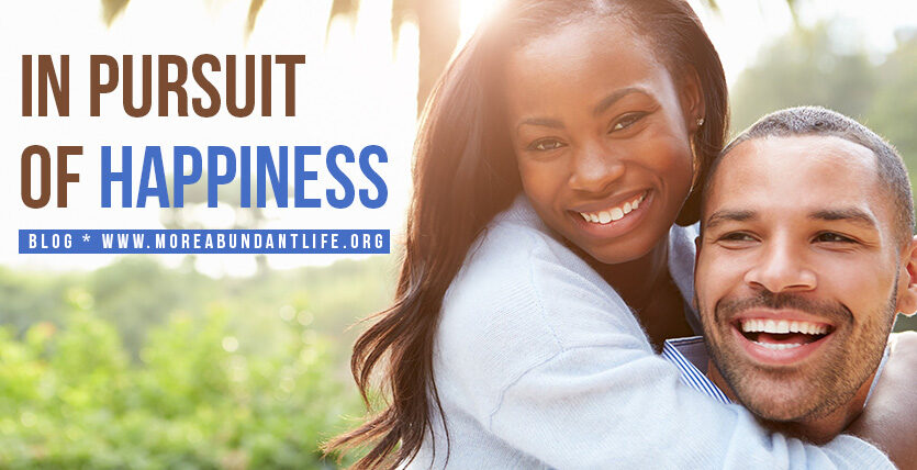 In Pursuit of Happiness: Does It Even Work? by Mari Plasencion - The More Abundant Life